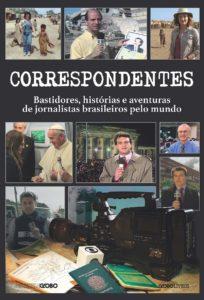 Livro Correspondentes reúne mais de cem histórias de jornalistas internacionais da Globo